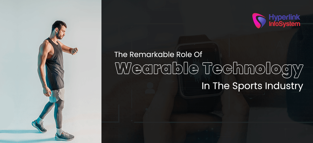 the remarkable role of wearable technology in the sports industry