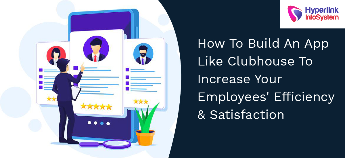 how to build an app like clubhouse to increase your employees efficiency satisfaction