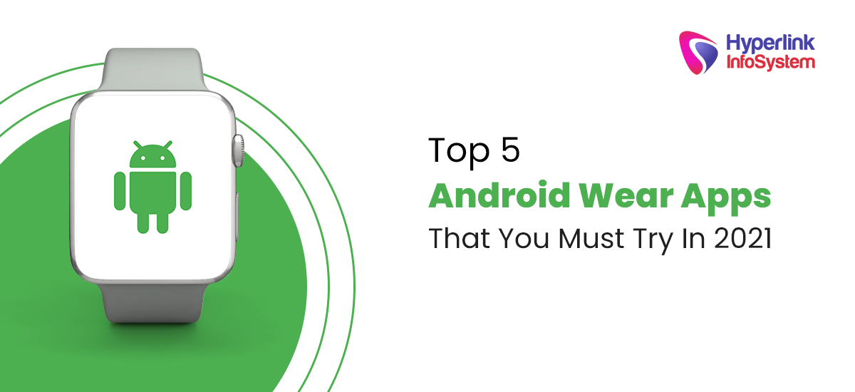 top 5 android wear apps that you must try in 2021