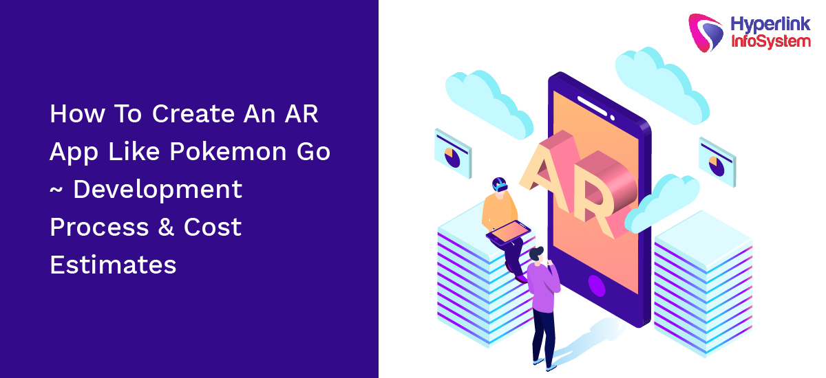 how to create an ar app like pokemon go - development process and cost estimates