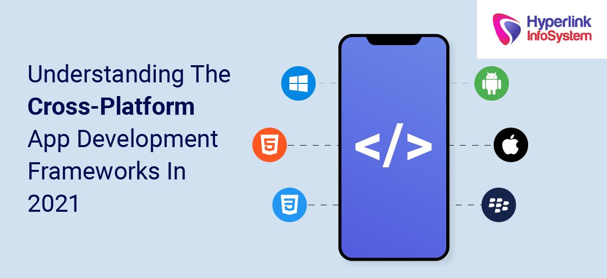 understanding the cross-platform app development frameworks in 2021