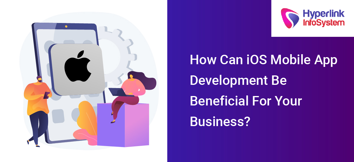 how can ios mobile app development be beneficial for your business