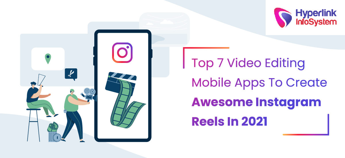 top 7 video editing mobile apps to create awesome instagram reels in 2021