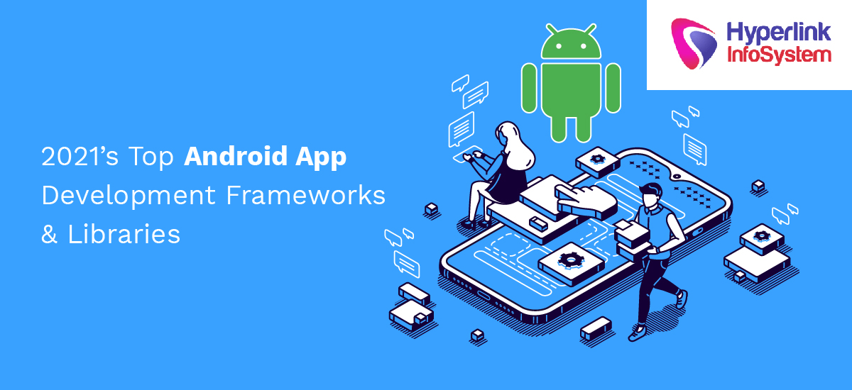 2021 top android app development frameworks and libraries