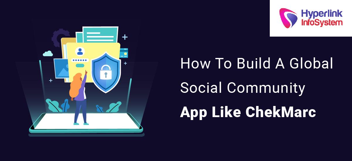 how to build a global social community app like chekmarc
