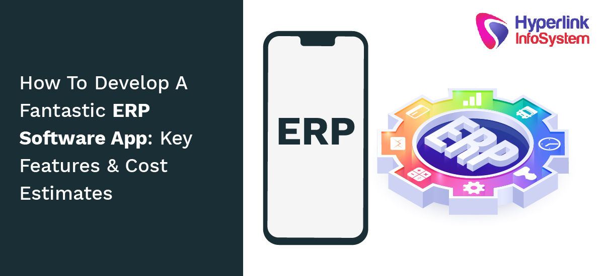 how to develop a fantastic erp software app key features and cost estimates