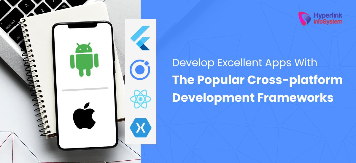 develop excellent apps with the popular cross-platform development frameworks