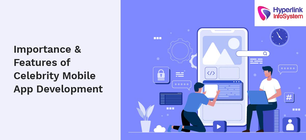 importance and features of  celebrity mobile app development