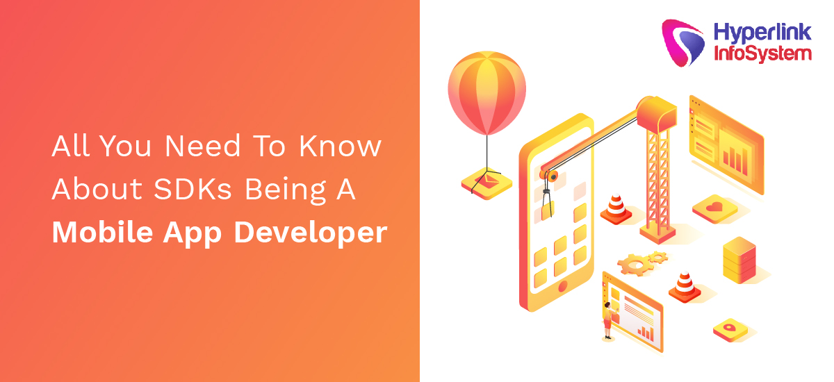 all you need to know about sdks being a mobile app developer