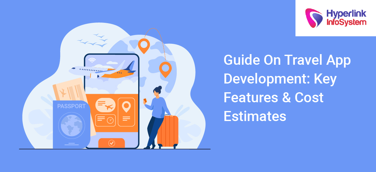 guide on travel app development key features and cost estimates