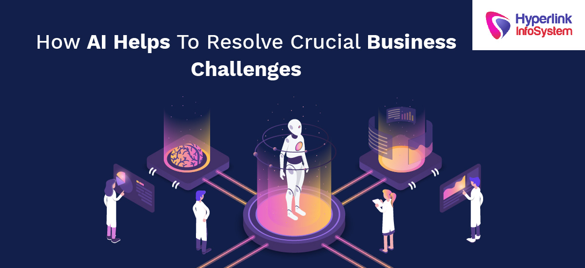 how ai helps to resolve crucial business challenges