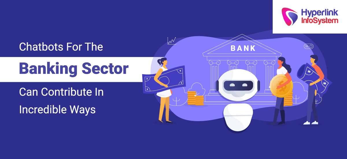 chatbots for the banking sector can contribute in incredible ways