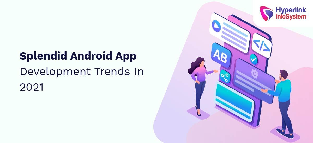 splendid android app development trends in 2021