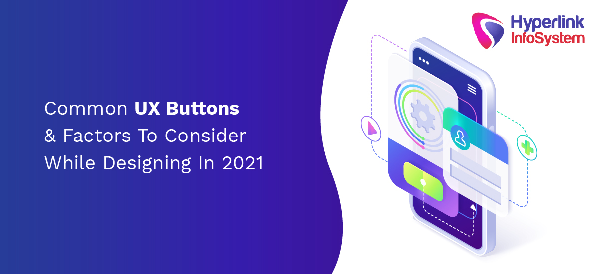 common ux buttons and factors to consider while designing in 2021