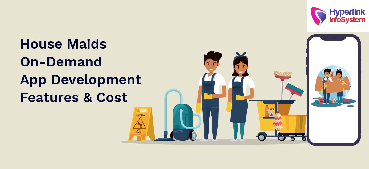 house maids ondemand app development features and cost