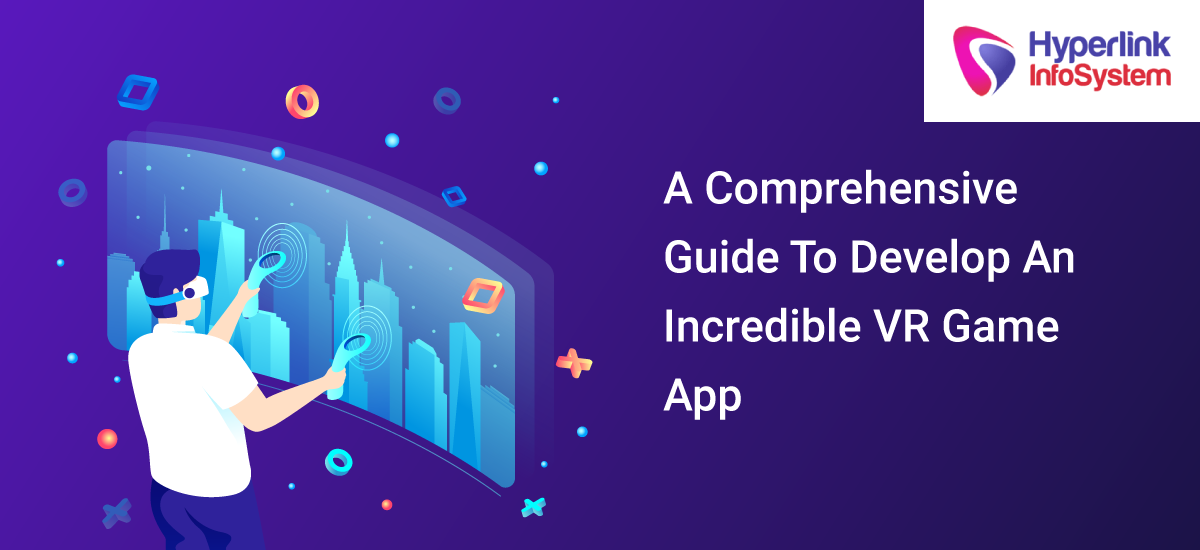 a comprehensive guide to developing an incredible vr game app
